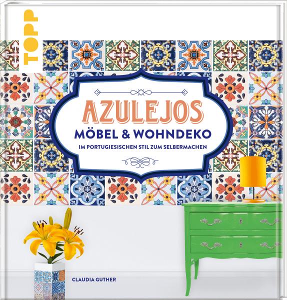Azulejos. Möbel und Wohndeko im portugiesischen Stil zum Selbermachen