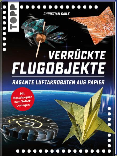 Verrückte Flugobjekte - Rasante Luftakrobaten aus Papier