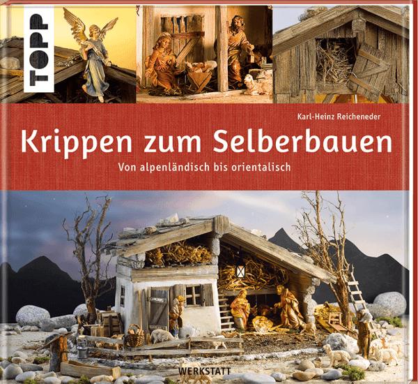 Krippen zum Selberbauen - von alpenländisch bis orientalisch