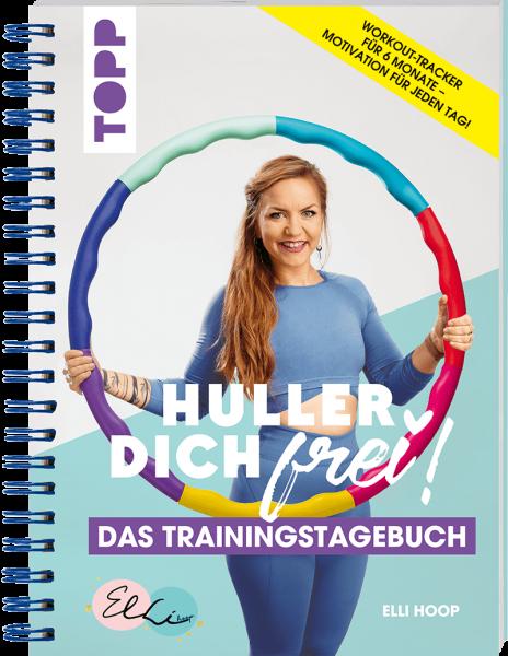 Huller Dich frei - das Trainingstagebuch. Hula Hoop Fitness mit Elli Hoop