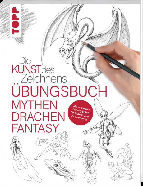 Die Kunst des Zeichnens - Mythen, Drachen, Fantasy Übungsbuch