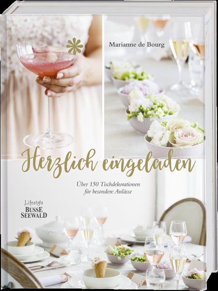 Herzlich eingeladen - 150 Tischdekorationen für alle Anlässe von BusseSeewald