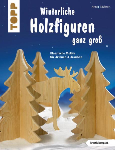 Winterliche Holzfiguren ganz groß (kreativ.kompakt)