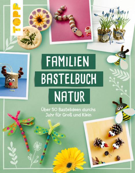 Über 50 Bastelideen für die ganze Familie und alle Jahreszeiten